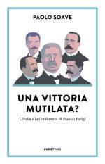 67803 - Soave, P. - Vittoria Mutilata? L'Italia e la Conferenza di Pace di Parigi (Una)