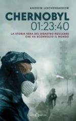 67815 - Leatherbarrow, A. - Chernobyl 01:23:40. La storia vera del disastro nucleare che ha sconvolto il mondo