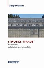 67835 - Giannini, G. - Inutile strage. Controstoria della Prima guerra mondiale (L')