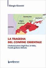 67836 - Giannini, G. - Tragedia del Confine Orientale (La)