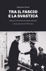 67878 - Scotti, G. - Tra il fascio e la svastica. Storia e crimini del movimento Ustascia