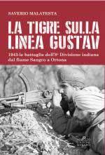 67910 - Malatesta, S. - Tigre sulla linea Gustav. 1943 Le battaglie dell'8a Divisione indiana dal fiume Sangro a Ortona (La)