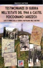 67912 - Mattesini, F. - Testimonianze di guerra nell'estate del 1944 a Castel Focognano