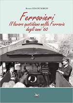67946 - Cesa de Marchi, R. - Ferrovieri. Il lavoro quotidiano nella Ferrovia degli anni '60