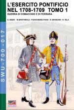 67955 - AAVV,  - Esercito pontificio nel 1708-1709 Tomo 1. Guerra di Comacchio e di Ferrara (L')