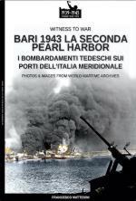 68005 - Mattesini, F. - Bari 1943: la seconda Pearl Harbor. I bombardamenti tedeschi sui porti dell'Italia meridionale