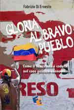 68093 - Di Ernesto, F. - Gloria al bravo Pueblo. Come il Venezuela e' caduto nel caos politco-economico