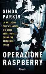 68097 - Parkin, S. - Operazione Raspberry. La Battaglia dell'Atlantico e il gioco segreto delle donne che sfidarono Hitler