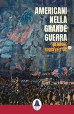 68102 - Roosevelt, T. Jr. - Americani nella Grande Guerra