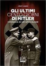 68129 - Lopez, J. - Ultimi cento giorni di Hitler. Cronaca di un'apocalisse (Gli)