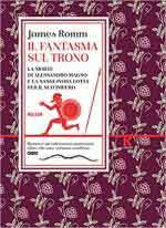 68383 - Romm, J. - Fantasma sul trono. La morte di Alessandro Magno e la sanguinosa lotta per il suo impero