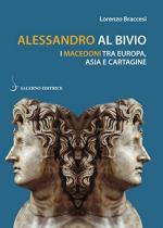 68391 - Braccesi, L. - Alessandro al bivio. I Macedoni tra Europa, Asia e Cartagine