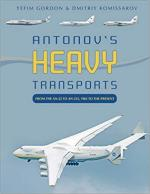 68450 - Gordon-Komissarov, Y.-D. - Antonov's Heavy Transports. From the An-22 to An-225, 1965 to the Present