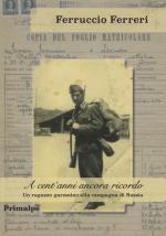 68588 - Ferreri, F. - A cent'anni ancora ricordo. Un ragazzo garessino alla campagna di Russia