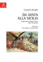 68695 - Burgio, C. - Da Aosta alla Sicilia. Storia della Brigata Aosta XVIII-XXI Secolo