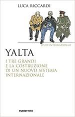68769 - Ricciardi, L. - Yalta. I tre grandi e la costituzione di un nuovo sistema internazionale