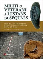 68886 - Frassine-Giovannini, M.-A. cur - Militi o veterani a Lestians di Sequals. Lo scavo archeologico della necropoli romana di Via dei Tigli