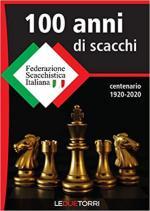 69160 - AAVV,  - 100 anni di scacchi. Federazione Scacchistica Italiana: centenario 1920-2020