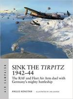 64841 - Konstam, A. - Air Campaign 007: Sink the Tirpitz 1942-44. The RAF and Fleet Air Arm duel with Germany's mighty battleship