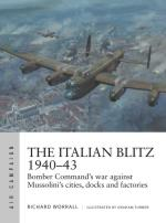 67043 - Worrall-Turner, R.-G. - Air Campaign 017: Italian Blitz 1940-43. Bomber Command's war against Mussolini's cities, docks and factories