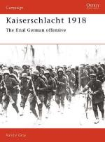 18313 - Gray, R. - Campaign 011: Kaiserschlacht 1918. The Final German Offensive