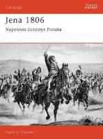 18265 - Chandler, D. - Campaign 020: Jena 1806. Napoleon Destroys Prussia