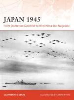 33158 - Chun, C. - Campaign 200: Japan 1945. From Operation Downfall to Hiroshima and Nagasaki