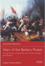 34763 - Fremont-Barnes, G. - Essential Histories 066: Wars of the Barbary Pirates. To the shores of Tripoli: the rise of the US Navy and Marines