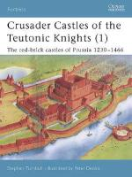 27023 - Turnbull-Dennis, S.-P. - Fortress 011: Crusader Castles of the Teutonic Knights (1) The red brick castles of Prussia 1230-1466