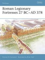 33457 - Campbell, D.B. - Fortress 043: Roman Legionary Fortresses 27 BC-AD 378