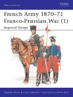 17265 - Shann-Burn, S.-J. - Men-at-Arms 233: French Army 1870-71 Franco-Prussian War (1) Imperial Troops
