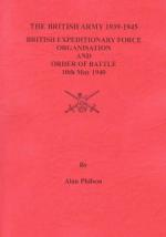 36198 - Philson, A. - British Army 1939-1945 : British Expeditionary Force Organization and Order of Battle 10th May 1940 Vol 1 (The)