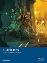58852 - Bowers, G. - Osprey Wargames 010: Black Ops. Tactical Espionage Wargaming