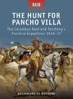 50882 - de Quesada-Dennis, A.-P. - Raid 029: Hunt for Pancho Villa. The Columbus Raid and Pershing's Punitive Expedition 1916-17
