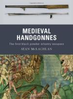 46479 - McLachlan-Embleton, S.-G. - Weapon 003: Medieval Handgonnes. The first black powder infantry weapons