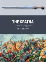67070 - Bishop-Dennis, M.C.-P. - Weapon 072: Spatha. The Roman Long Sword